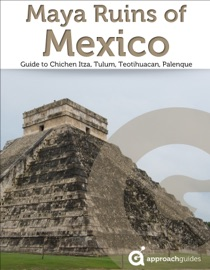 MAYA RUINS OF MEXICO: GUIDE TO CHICHEN ITZA, TULUM, TEOTIHUACAN, PALENQUE