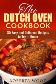 THE DUTCH OVEN COOKBOOK: 35 EASY AND DELICIOUS RECIPES TO TRY AT HOME