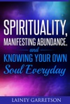 Spirituality Manifesting Abundance And Knowing Your Own Soul Everyday