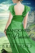 Abandoned & Protected - The Marquis' Tenacious Wife (#4 Love's Second Chance Series) - Bree Wolf