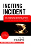 Inciting Incident How To Begin Your Screenplay Or Novel And Captivate Audiences Right Away While Accomplishing Your Long-Term Plotting Goals