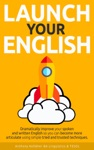 Launch Your English Dramatically Improve Your Spoken And Written English So You Can Become More Articulate Using Simple Tried And Trusted Techniques
