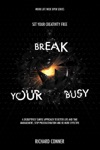 Break Your Busy - Set Your Creativity Free  A Disruptively Simple Approach To Better Life And Time Management Stop Procrastination Be More Effective