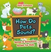 How Do Pets Sound  Sense  Sensation Books For Kids