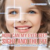 How Can My Eyes See Sight And The Eye - Biology 1st Grade  Childrens Biology Books