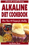 Quick And Easy Alkaline Diet CookbookMore Than 100 Recipes For Healthy Living