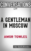 A Gentleman in Moscow: A Novel by Amor Towles  Conversation Starters
