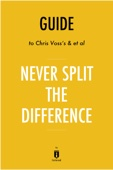 Guide to Chris Voss's & et al Never Split the Difference by Instaread
