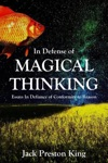In Defense Of Magical Thinking Essays In Defiance Of Conformity To Reason