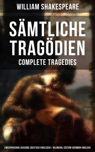 Smtliche Tragdien - Complete Tragedies Zweisprachige Ausgabe Deutsch-Englisch  Bilingual edition German-English