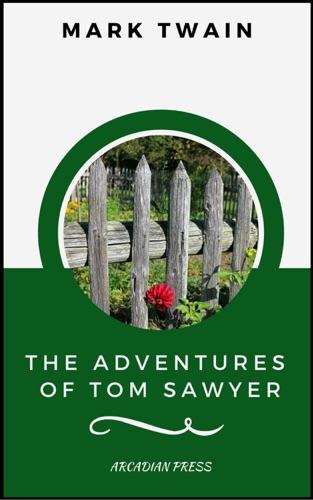 The Adventures of Tom Sawyer ArcadianPress Edition