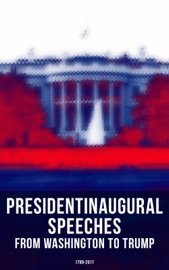 PRESIDENTS INAUGURAL SPEECHES: FROM WASHINGTON TO TRUMP (1789-2017)