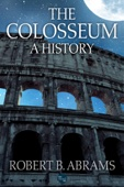 Robert B. Abrams - The Colosseum: A History artwork