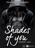 Shades of You, 2 – Oublie-moi - Alexandra Gonzalez