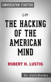 THE HACKING OF THE AMERICAN MIND: THE SCIENCE BEHIND THE CORPORATE TAKEOVER OF OUR BODIES AND BRAINS BY ROBERT H. LUSTIG:  CONVERSATION STARTERS