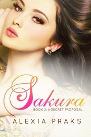 DOWNLOAD OF SAKURA: A SECRET PROPOSAL (FALLING FOR SAKURA, #2) PDF EBOOK
