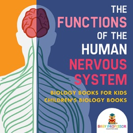 THE FUNCTIONS OF THE HUMAN NERVOUS SYSTEM - BIOLOGY BOOKS FOR KIDS  CHILDRENS BIOLOGY BOOKS