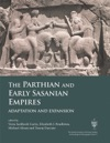 The Parthian And Early Sasanian Empires