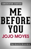 Me Before You: A Novel by Jojo Moyes  Conversation Starter