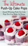 The Ultimate Push-Up Cake Pops