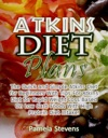 Atkins Diet Plans The Quick And Simple Atkins Diet For Beginners With Tips For Atkins Diet For Rapid Weight Loss Based On Low Carb Foods With High Protein Diet Intake