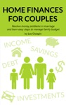Home Finances For Couples Resolve Money Problems In Marriage And Learn Easy Steps To Manage Your Family Budget