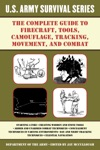The Complete US Army Survival Guide To Firecraft Tools Camouflage Tracking Movement And Combat