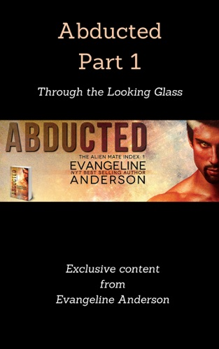 Abducted Part 1 Through the Looking Glass