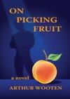 On Picking Fruit A Novel