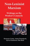 Non-Leninist Marxism Writings On The Workers Councils
