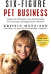 Six-Figure Pet Business Unleash The Potential In Your Dog Training Pet Grooming And Doggy Daycare Business