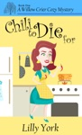 Chili To Die For A Willow Crier Cozy Mystery Book 1