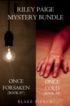 Riley Paige Mystery Bundle Once Forsaken 7 And Once Cold 8