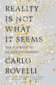 Reality Is Not What It Seems - Carlo Rovelli, Simon Carnell & Erica Segre Cover Art