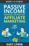 Passive Income Making Money By Affiliate Marketing Learn How To Make Money Online And Create Passive Income In 90 Days By Affiliate Marketing Step By Step 2016 Edition