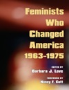 Feminists Who Changed America 1963-1975