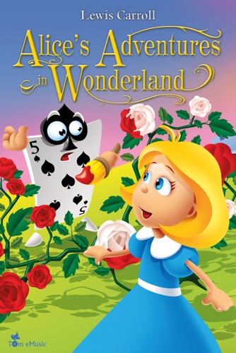 Alices Adventures In Wonderland An Illustrated Classic for Kids and Young Readers