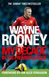 Wayne Rooney My Decade In The Premier League