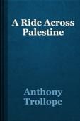 Anthony Trollope - A Ride Across Palestine artwork