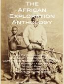 The African Exploration Anthology - Richard Francis Burton, John Hanning Speke, David Livingstone, Henry Morton Stanley, Mungo Park, Samuel White Baker & Mary H. Kingsley Cover Art