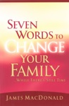 Seven Words To Change Your Family While Theres Still Time