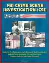 FBI Crime Scene Investigation CSI - Guides For First Responders Law Enforcement Death Investigation Guide For Scene Investigator Fire And Arson Scene Evidence Guide For Public Safety Personnel