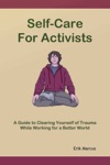 Self-Care For Activists A Guide To Clearing Yourself Of Trauma While Working For A Better World