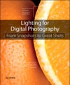 Lighting For Digital Photography From Snapshots To Great Shots Using Flash And Natural Light For Portrait Still Life Action And Product Photography
