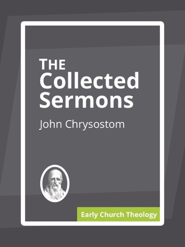 The Collected Sermons of Chrysostom on the New Testament