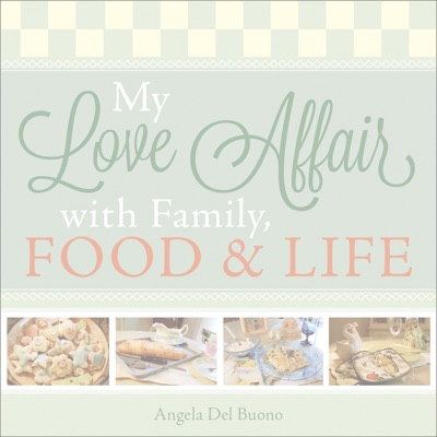 My Love Affair with Family Food and Life