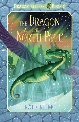 Dragon Keepers 6 The Dragon at the North Pole