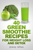 Similar eBook: 40 Green Smoothie Recipes For Weight Loss and Detox Book