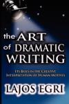 Art Of Dramatic Writing Its Basis In The Creative Interpretation Of Human Motives