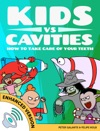 Kids Vs Cavities How To Take Care Of Your Teeth